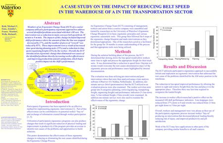 A CASE STUDY ON THE IMPACT OF REDUCING BELT SPEED IN THE WAREHOUSE OF A IN THE TRANSPORTATION SECTOR Reid, Michael J 1, Enns, Jennifer 1, Frazer, Mardon.