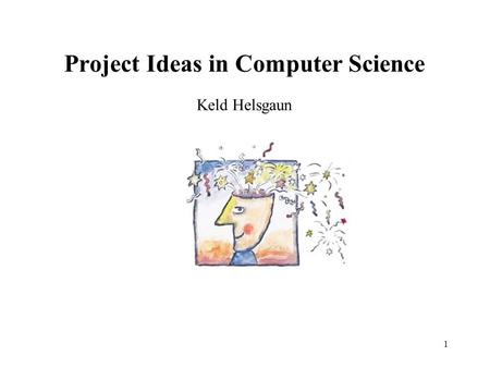1 Project Ideas in Computer Science Keld Helsgaun.