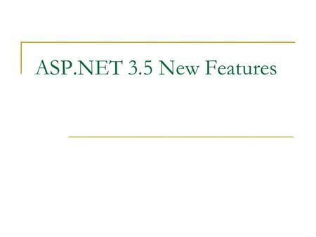 ASP.NET 3.5 New Features. 2 Agenda What's New in.NET Framework 3.5? Visual Studio 2008 Enhancements LINQ (Language Integrated Query) New ASP.NET Server.