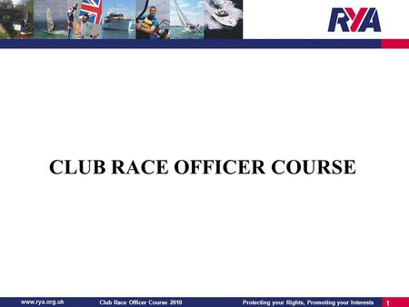 Protecting your Rights, Promoting your InterestsClub Race Officer Course 2010 1 CLUB RACE OFFICER COURSE.