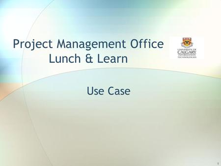 1 Project Management Office Lunch & Learn Use Case.
