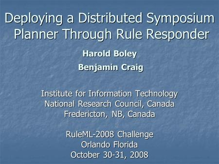 Deploying a Distributed Symposium Planner Through Rule Responder Harold Boley Benjamin Craig Institute for Information Technology National Research Council,