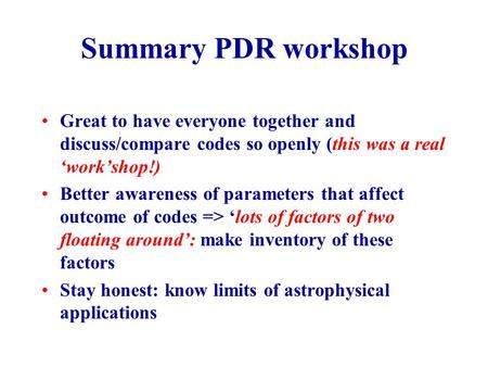 Summary PDR workshop Great to have everyone together and discuss/compare codes so openly (this was a real 'work'shop!) Better awareness of parameters that.