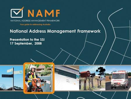 National Address Management Framework Presentation to the SSI 17 September, 2008.