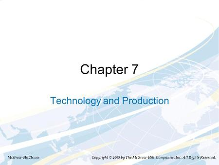 Chapter 7 Technology and Production McGraw-Hill/Irwin Copyright © 2008 by The McGraw-Hill Companies, Inc. All Rights Reserved.