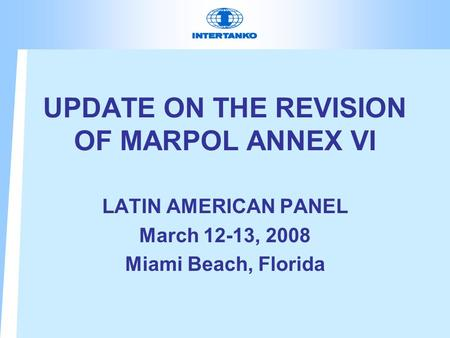 UPDATE ON THE REVISION OF MARPOL ANNEX VI LATIN AMERICAN PANEL March 12-13, 2008 Miami Beach, Florida.