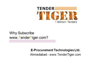 Why Subscribe www.TenderTiger.com? E-Procurement Technologies Ltd. Ahmedabad - www.TenderTiger.com.