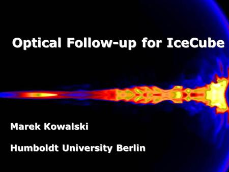 Optical Follow-up for IceCube Marek Kowalski Humboldt University Berlin.