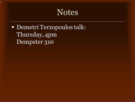 1Notes  Demetri Terzopoulos talk: Thursday, 4pm Dempster 310.