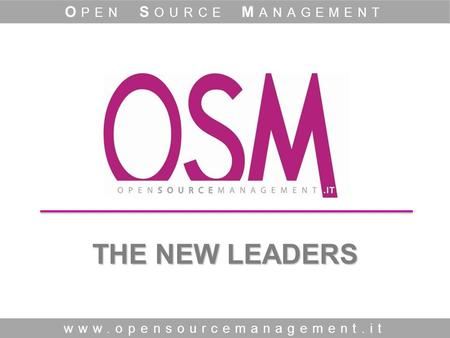THE NEW LEADERS www.opensourcemanagement.it O PEN S OURCE M ANAGEMENT.