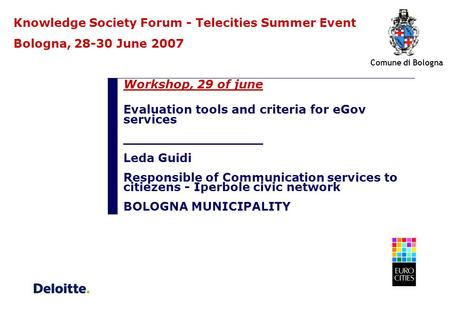 Workshop, 29 of june Evaluation tools and criteria for eGov services _________________ Leda Guidi Responsible of Communication services to citiezens -