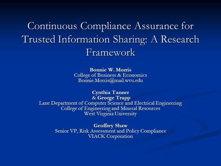 Continuous Compliance Assurance for Trusted Information Sharing: A Research Framework Bonnie W. Morris College of Business & Economics