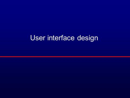 User interface design. Objectives l To suggest some general design principles for user interface design l To explain different interaction styles and.