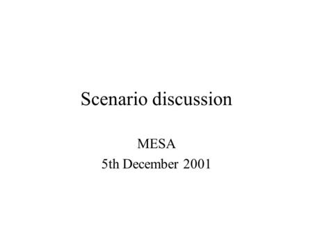 Scenario discussion MESA 5th December 2001. Description of Scenario (1) End of November 1999 at 6pm, Norwegian coast Strong winds, cold water, visibility.