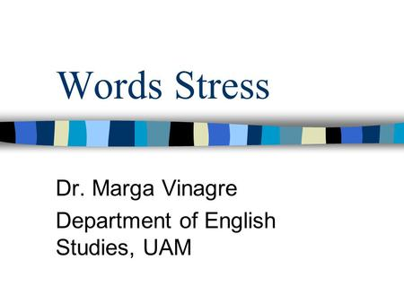 Words Stress Dr. Marga Vinagre Department of English Studies, UAM.