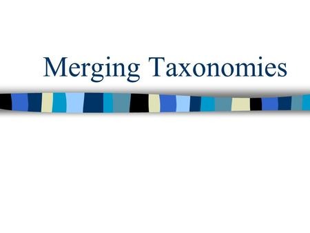 Merging Taxonomies. Assertion Creation and maintenance of large ontologies will require the capability to merge taxonomies This problem is similar to.
