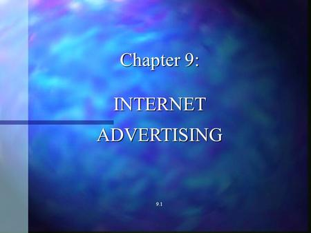 Chapter 9: INTERNETADVERTISING 9.1. Overview of Cyberspace INTERNET BASIC PARTS The Internet The Internet Electronic Mail (e-Mail) Electronic Mail (e-Mail)