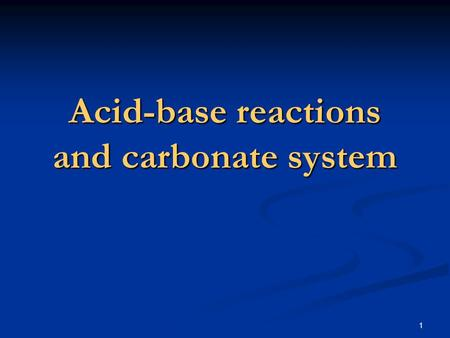 1 Acid-base reactions and carbonate system. 2 Topics for this chapter Acid base reactions and their importance Acid base reactions and their importance.