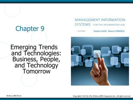 McGraw-Hill/Irwin Copyright © 2013 by The McGraw-Hill Companies, Inc. All rights reserved. Chapter 9 Emerging Trends and Technologies: Business, People,