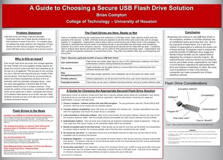 A Guide to Choosing a Secure USB Flash Drive Solution Brian Compton College of Technology – University of Houston A Guide to Choosing a Secure USB Flash.