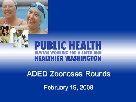 ADED Zoonoses Rounds February 19, 2008. Canine Leptospirosis Surveillance in Washington February 19, 2008 ADED Zoonoses Rounds Liz Dykstra, PhD Zoonotic.