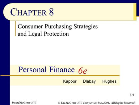Irwin/McGraw-Hill © The McGraw-Hill Companies, Inc., 2001. All Rights Reserved. 8-1 C HAPTER 8 Personal Finance Consumer Purchasing Strategies and Legal.