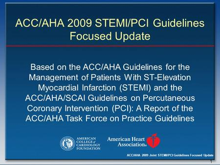 ACC/AHA 2009 Joint STEMI/PCI Guidelines Focused Update 1 ACC/AHA 2009 STEMI/PCI Guidelines Focused Update Based on the ACC/AHA Guidelines for the Management.