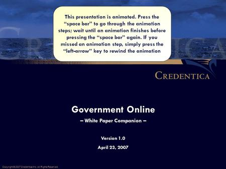 "Government Online – White Paper Companion – Copyright © 2007 Credentica Inc. All Rights Reserved. This presentation is animated. Press the ""space bar"""