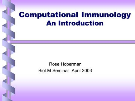 Computational Immunology An Introduction Rose Hoberman BioLM Seminar April 2003.