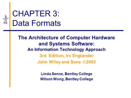 CHAPTER 3: Data Formats The Architecture of Computer Hardware and Systems Software: An Information Technology Approach 3rd Edition, Irv Englander John.