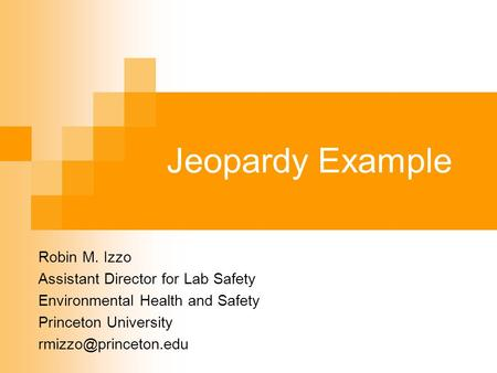 Jeopardy Example Robin M. Izzo Assistant Director for Lab Safety Environmental Health and Safety Princeton University