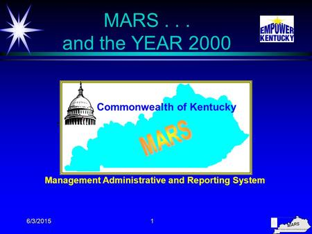 6/3/20151 MARS... and the YEAR 2000 Management Administrative and Reporting System Commonwealth of Kentucky.