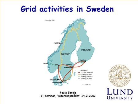Grid activities in Sweden Paula Eerola IT seminar, Vetenskapsrådet, 14.2.2002.