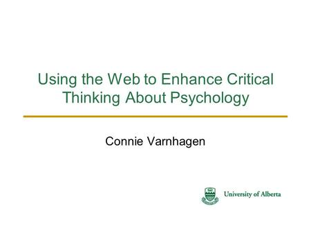 Using the Web to Enhance Critical Thinking About Psychology Connie Varnhagen.