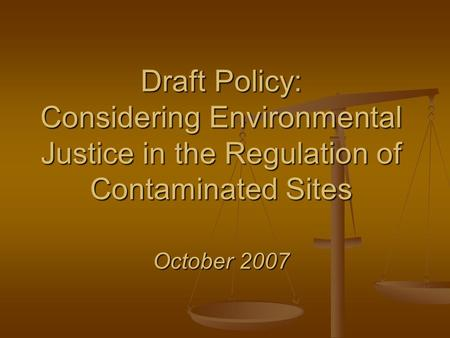 Draft Policy: Considering Environmental Justice in the Regulation of Contaminated Sites October 2007.