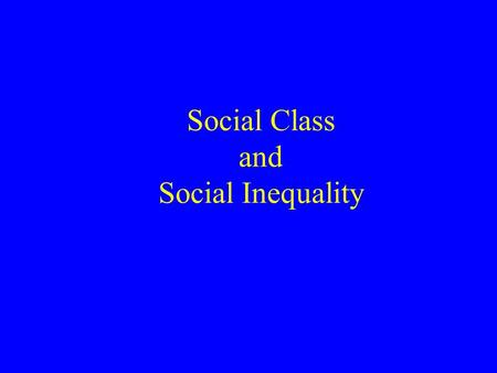 "Social Class and Social Inequality. How is ""Society"" Organized? All sociologists would agree that ""society"" is not a monolithic arrangement- it has parts."