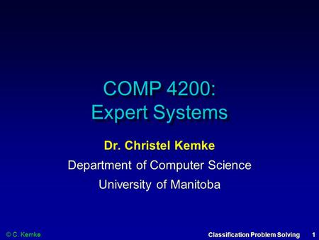 © C. Kemke 1Classification Problem Solving COMP 4200: Expert Systems Dr. Christel Kemke Department of Computer Science University of Manitoba.