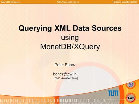 MonetDB/XQueryhttp://monetdb.cwi.nlBioWise InfoMgmt 2009 Peter Boncz (CWI Amsterdam) Querying XML Data Sources using MonetDB/XQuery.
