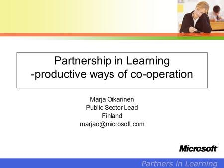 1 Partners in Learning Partnership in Learning -productive ways of co-operation Marja Oikarinen Public Sector Lead Finland