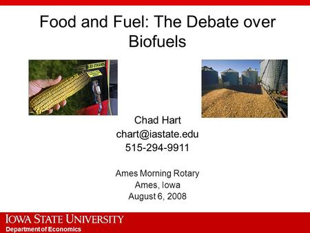 Department of Economics Food and Fuel: The Debate over Biofuels Chad Hart 515-294-9911 Ames Morning Rotary Ames, Iowa August 6, 2008.
