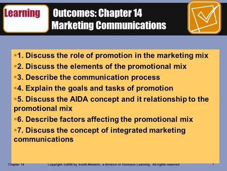 Chapter 14Copyright ©2008 by South-Western, a division of Thomson Learning. All rights reserved 1 Learning Outcomes: Chapter 14 Integrated Marketing Communications.
