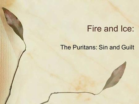 Fire and Ice: The Puritans: Sin and Guilt. Total Depravity (a corrupt act or practice) Through Adam's fall, every human is born sinful. This is the concept.