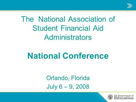 The National Association of Student Financial Aid Administrators National Conference Orlando, Florida July 6 – 9, 2008.