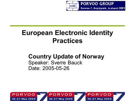 European Electronic Identity Practices Country Update of Norway Speaker: Sverre Bauck Date: 2005-05-26.