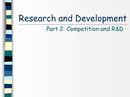 Research and Development Part 2: Competition and R&D.