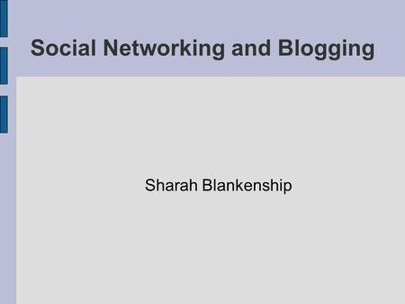 Social Networking and Blogging Sharah Blankenship.