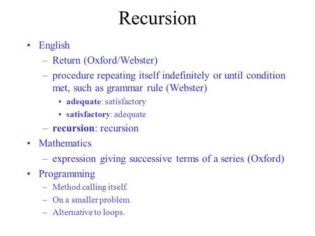 Recursion English –Return (Oxford/Webster) –procedure repeating itself indefinitely or until condition met, such as grammar rule (Webster) adequate: satisfactory.