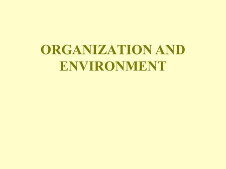 ORGANIZATION AND ENVIRONMENT. JAMES D. THOMPSON The Organization in its Environment.