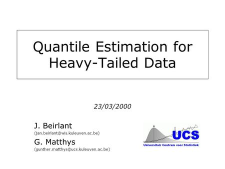 Quantile Estimation for Heavy-Tailed Data 23/03/2000 J. Beirlant G. Matthys