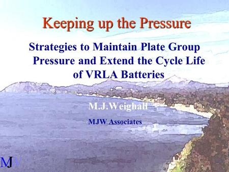 Keeping up the Pressure Strategies to Maintain Plate Group Pressure and Extend the Cycle Life of VRLA Batteries M.J.Weighall MJW Associates.
